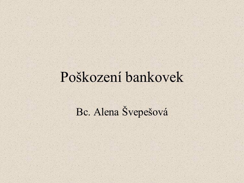 Poškození bankovek Bc. Alena Švepešová