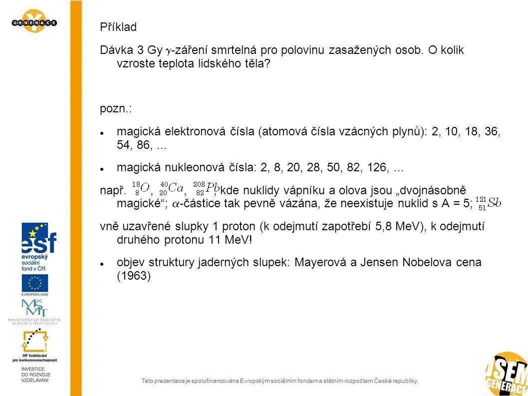 Příklad Dávka 3 Gy -záření smrtelná pro polovinu zasažených osob. O kolik vzroste teplota lidského těla