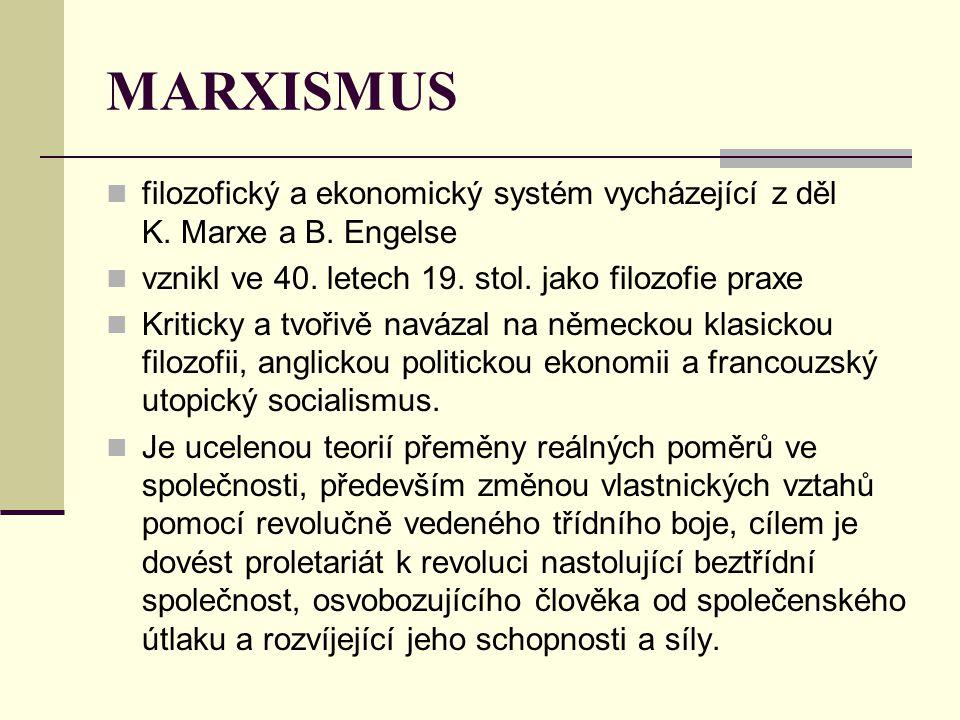 MARXISMUS filozofický a ekonomický systém vycházející z děl K. Marxe a B. Engelse. vznikl ve 40. letech 19. stol. jako filozofie praxe.