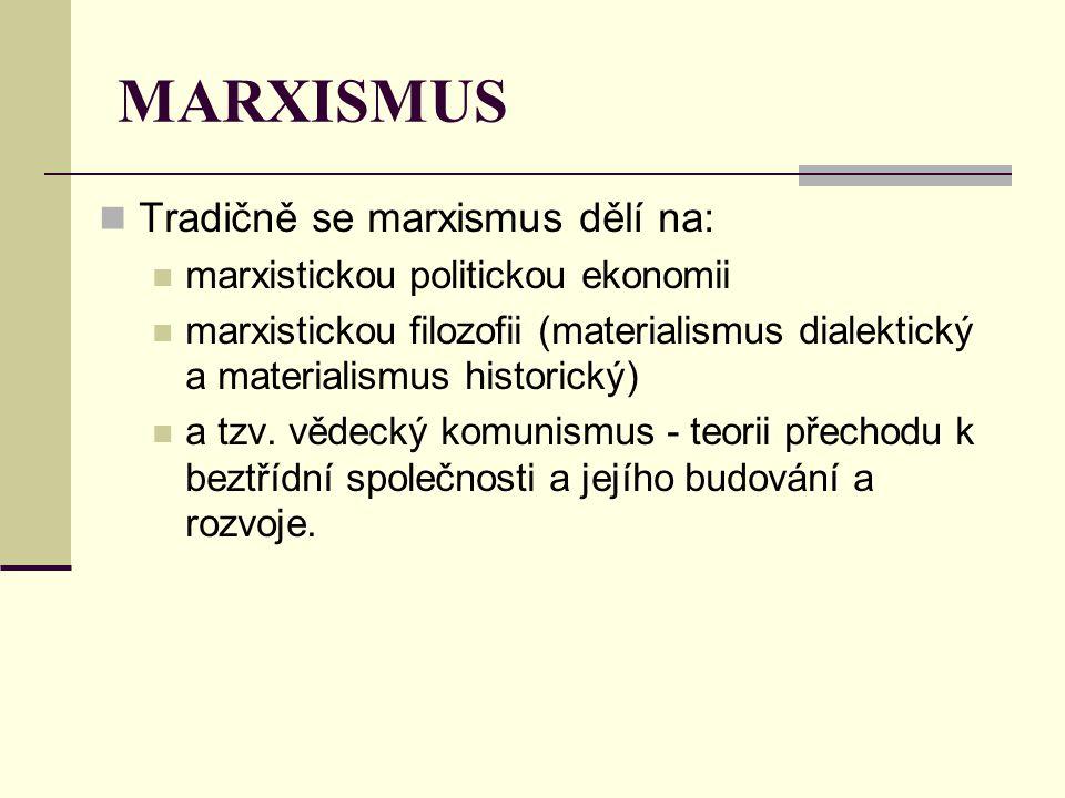 MARXISMUS Tradičně se marxismus dělí na:
