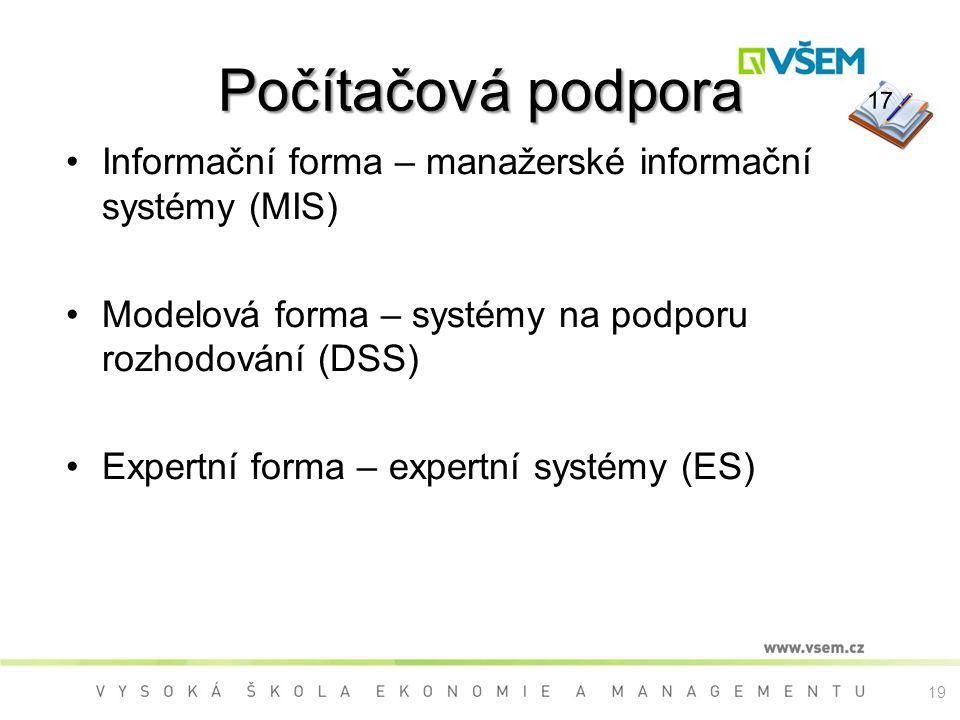 Počítačová podpora 17. Informační forma – manažerské informační systémy (MIS) Modelová forma – systémy na podporu rozhodování (DSS)