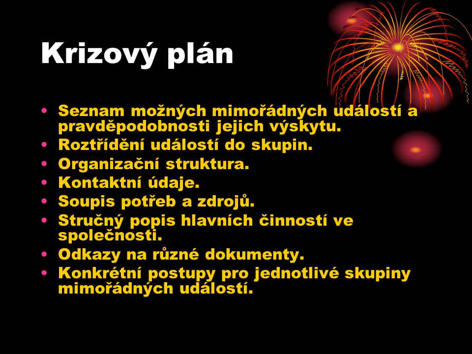 Krizový plán Seznam možných mimořádných událostí a pravděpodobnosti jejich výskytu. Roztřídění událostí do skupin.