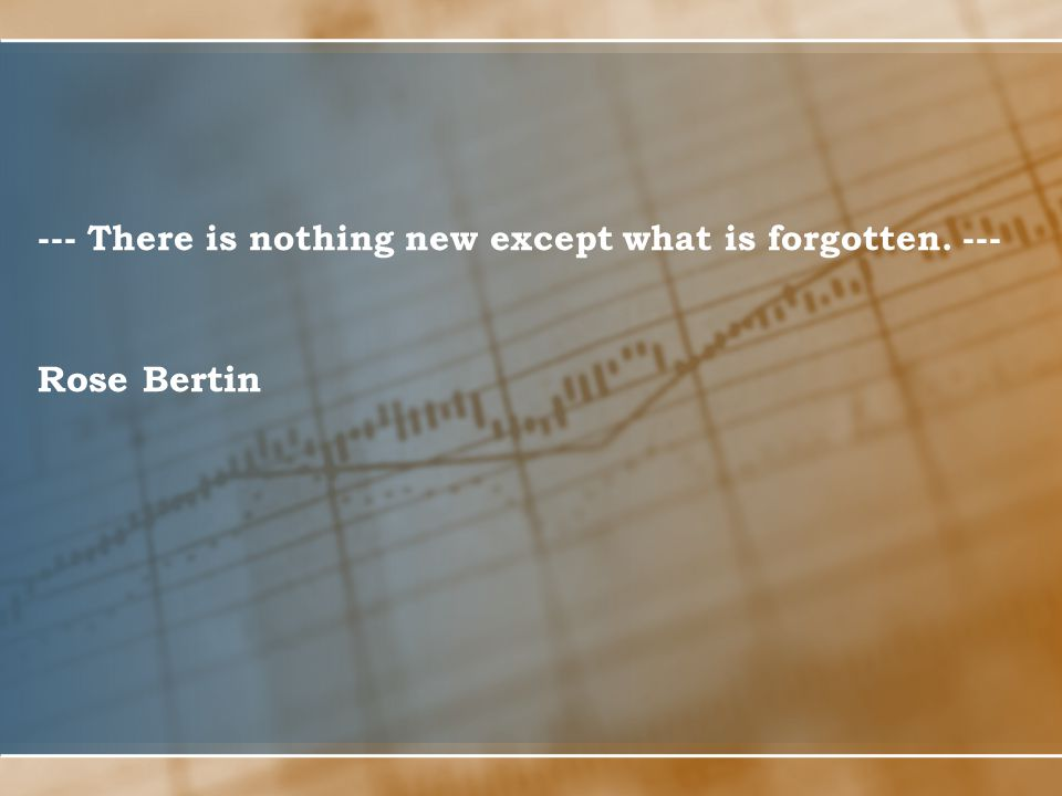 --- There is nothing new except what is forgotten. ---