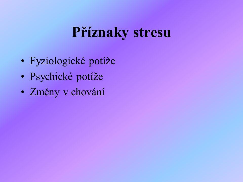 Příznaky stresu Fyziologické potíže Psychické potíže Změny v chování