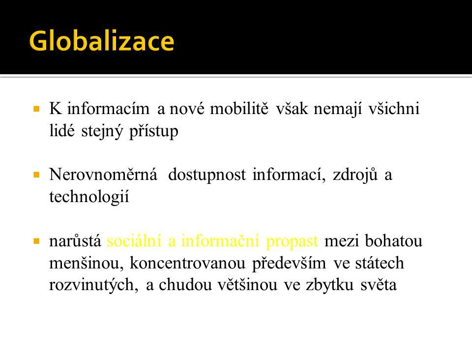 Globalizace K informacím a nové mobilitě však nemají všichni lidé stejný přístup. Nerovnoměrná dostupnost informací, zdrojů a technologií.