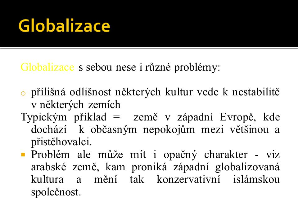 Globalizace Globalizace s sebou nese i různé problémy: