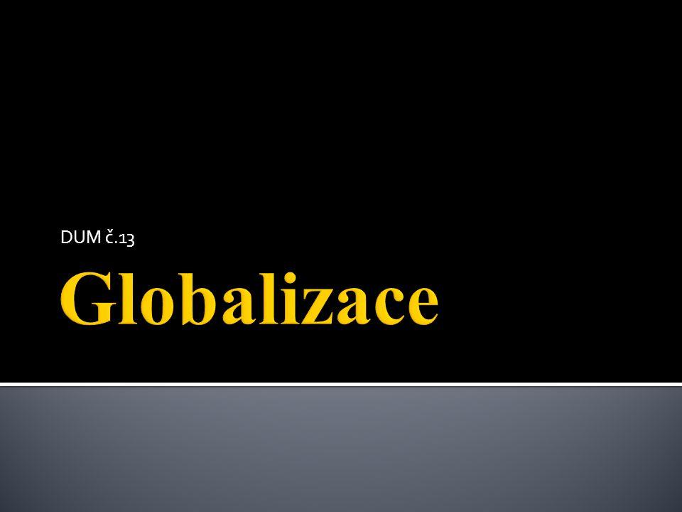 DUM č.13 Globalizace