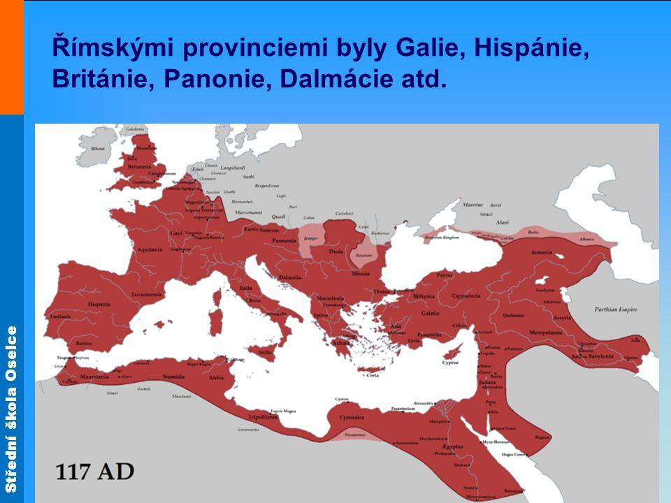 Římskými provinciemi byly Galie, Hispánie, Británie, Panonie, Dalmácie atd.
