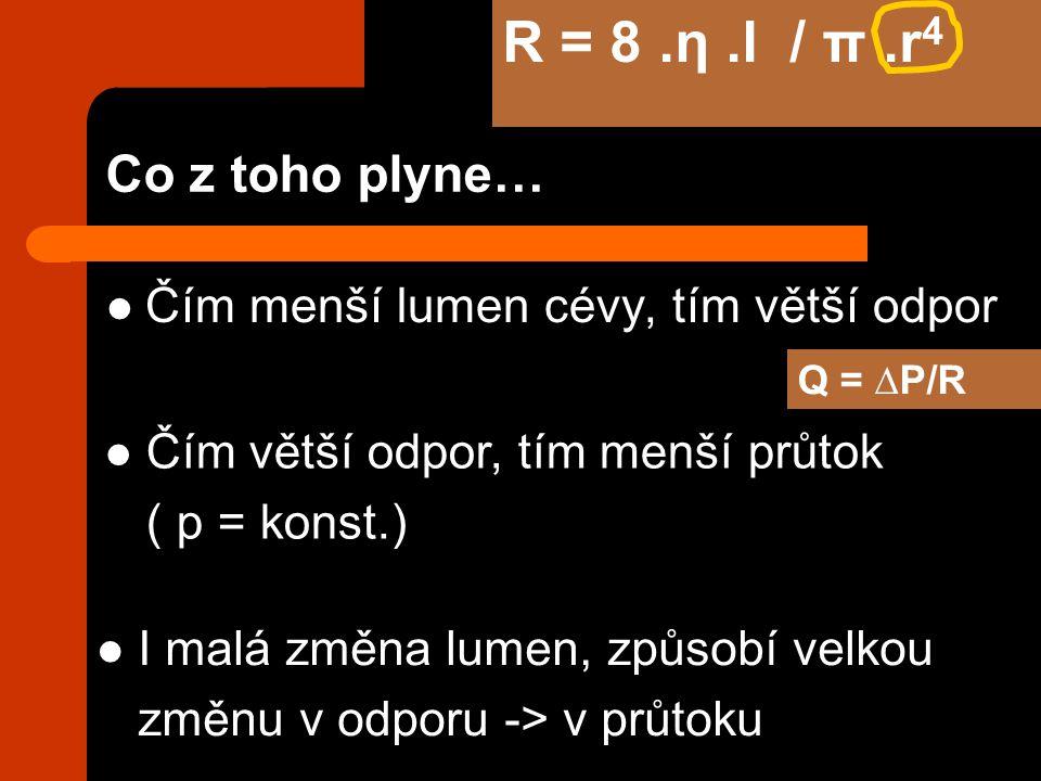 R = 8 .η .l / π .r4 Co z toho plyne…