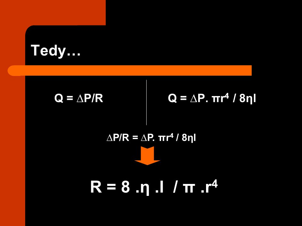 R = 8 .η .l / π .r4 Tedy… Q = ∆P/R Q = ∆P. πr4 / 8ηl