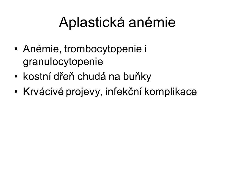 Aplastická anémie Anémie, trombocytopenie i granulocytopenie