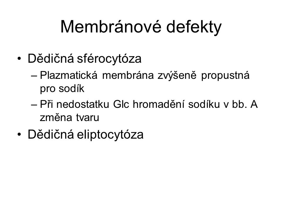 Membránové defekty Dědičná sférocytóza Dědičná eliptocytóza