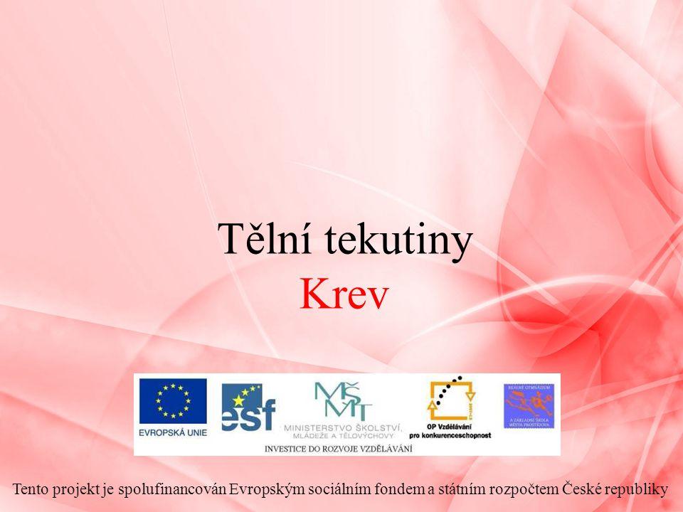 Tělní tekutiny Krev Tento projekt je spolufinancován Evropským sociálním fondem a státním rozpočtem České republiky.