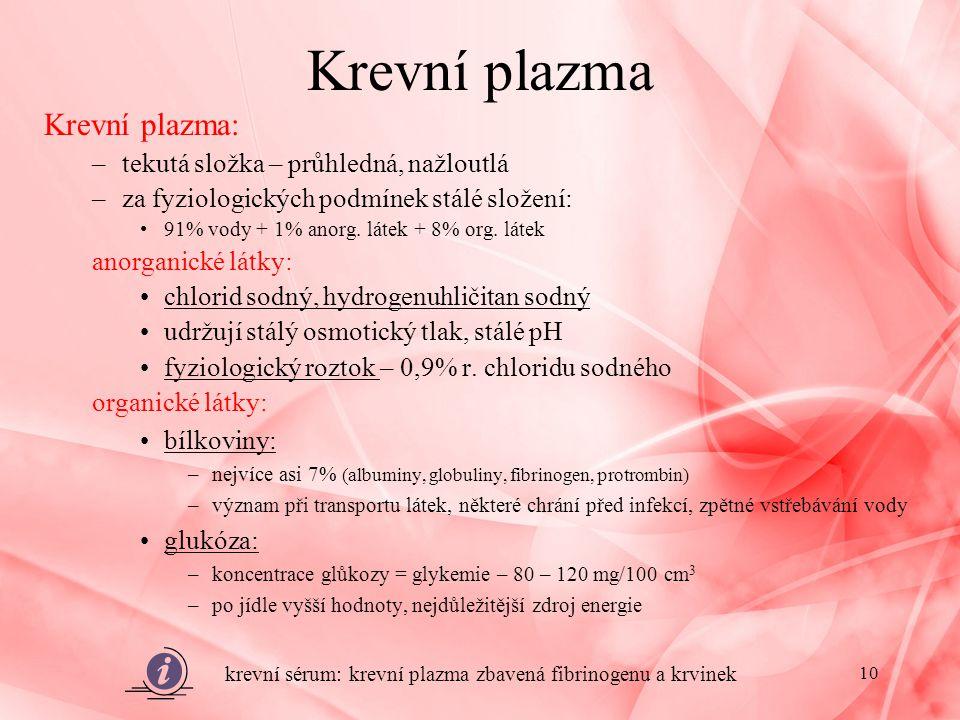 Krevní plazma Krevní plazma: tekutá složka – průhledná, nažloutlá