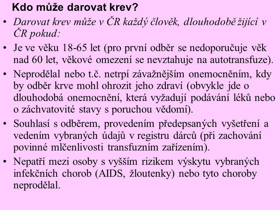 Kdo může darovat krev Darovat krev může v ČR každý člověk, dlouhodobě žijící v ČR pokud: