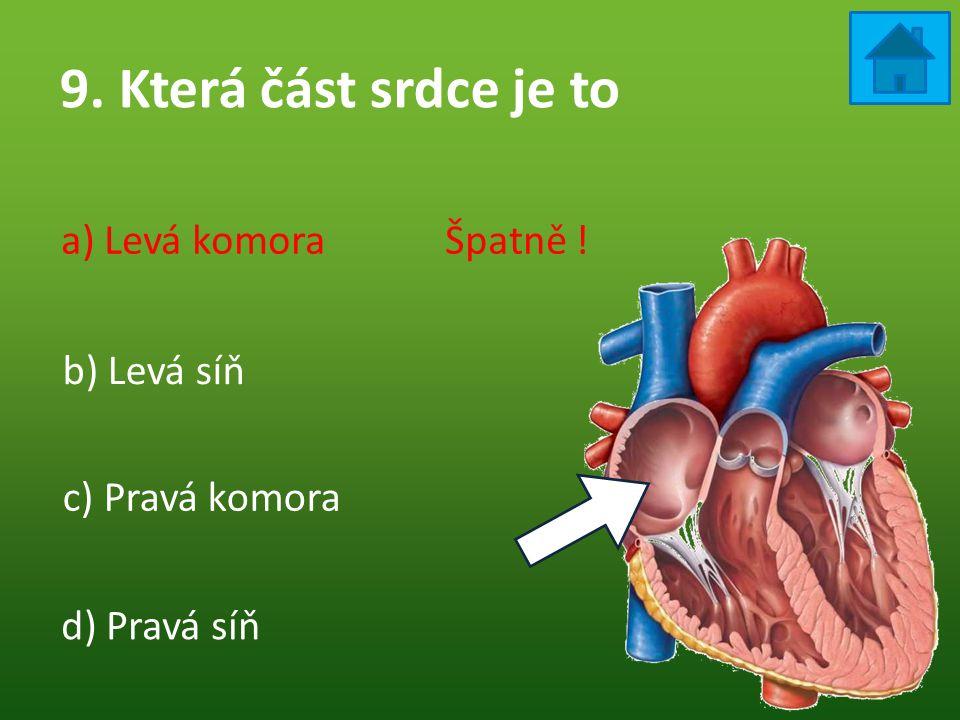 9. Která část srdce je to a) Levá komora Špatně ! b) Levá síň
