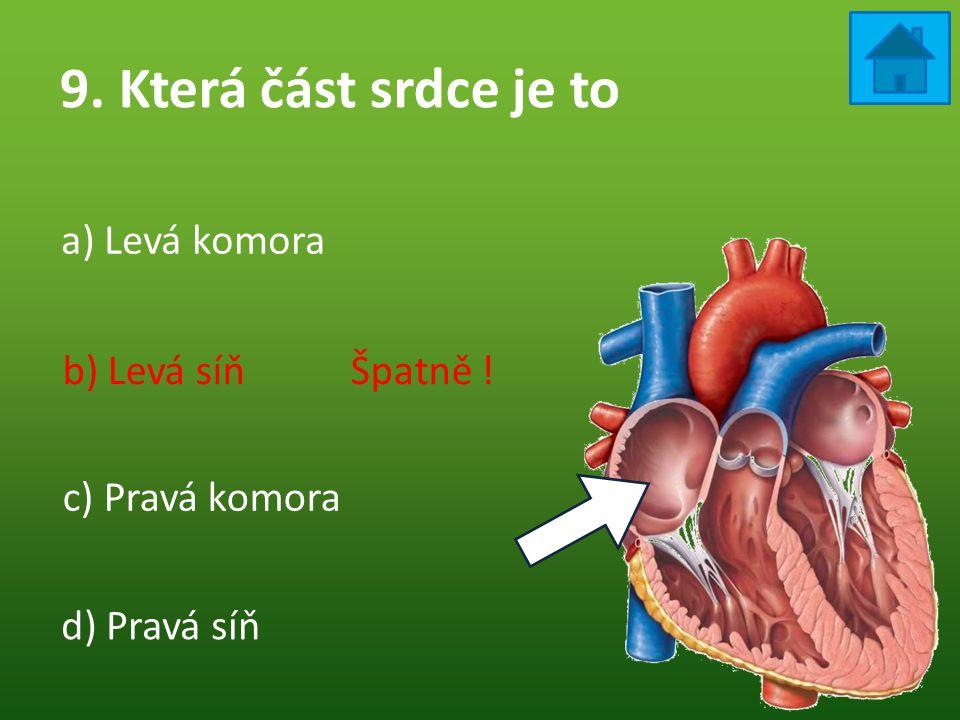 9. Která část srdce je to a) Levá komora b) Levá síň Špatně !