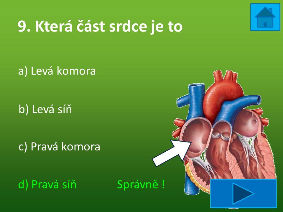 9. Která část srdce je to a) Levá komora b) Levá síň c) Pravá komora