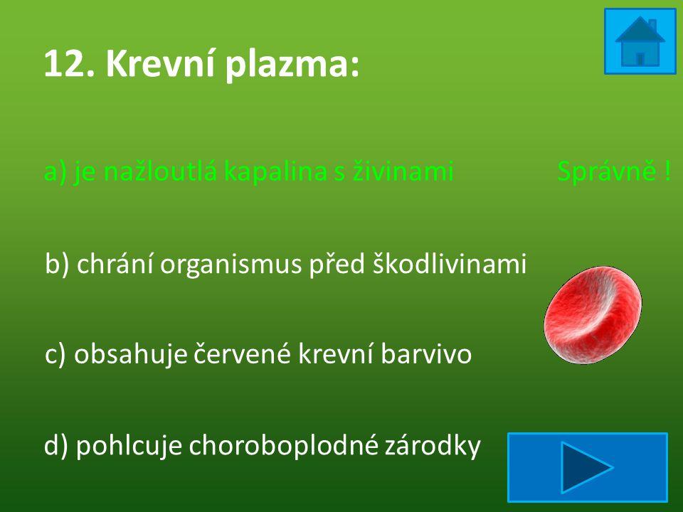 12. Krevní plazma: a) je nažloutlá kapalina s živinami Správně !