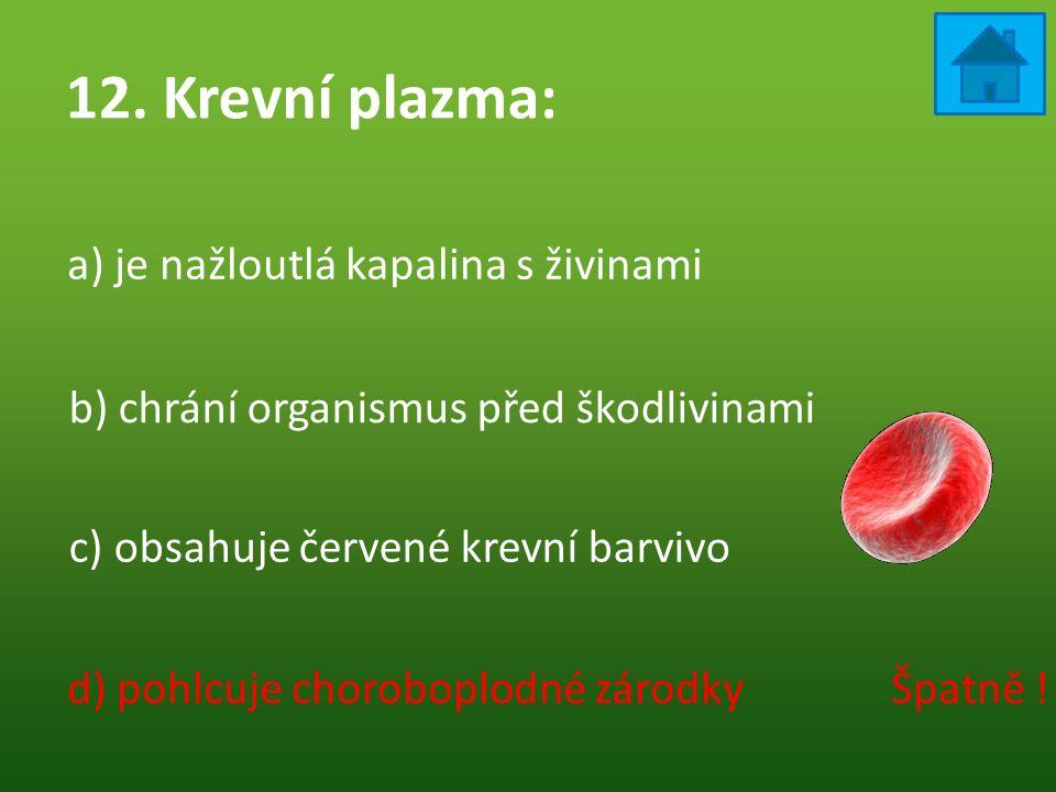 12. Krevní plazma: a) je nažloutlá kapalina s živinami