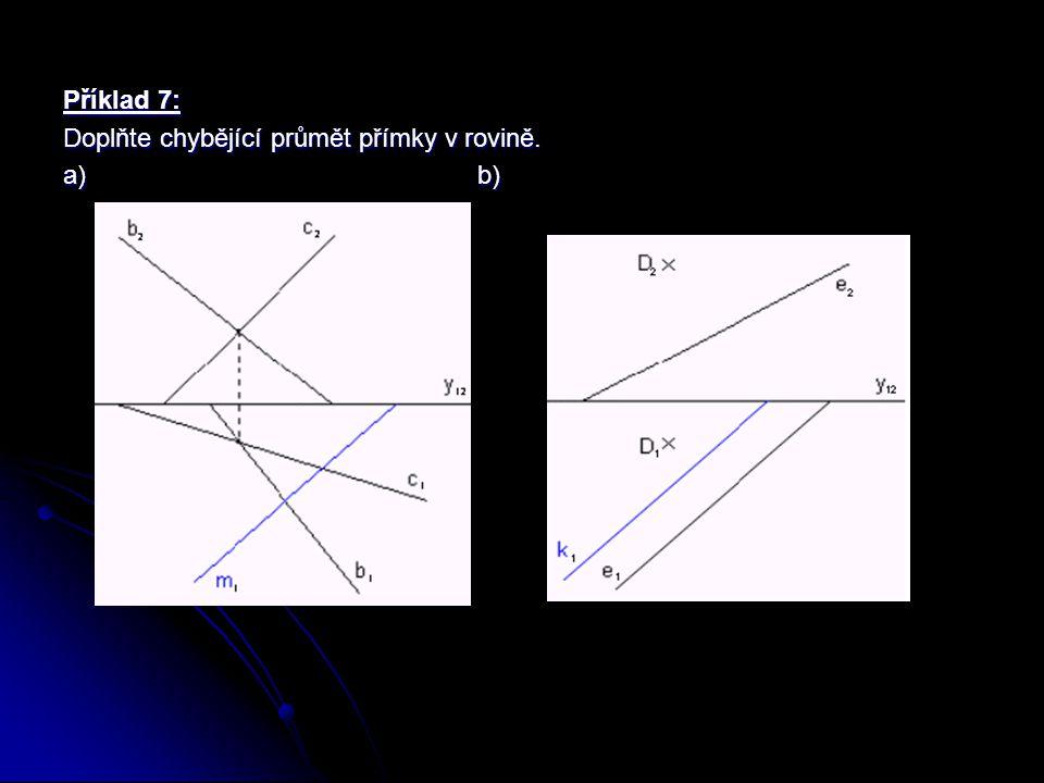 Příklad 7: Doplňte chybějící průmět přímky v rovině.