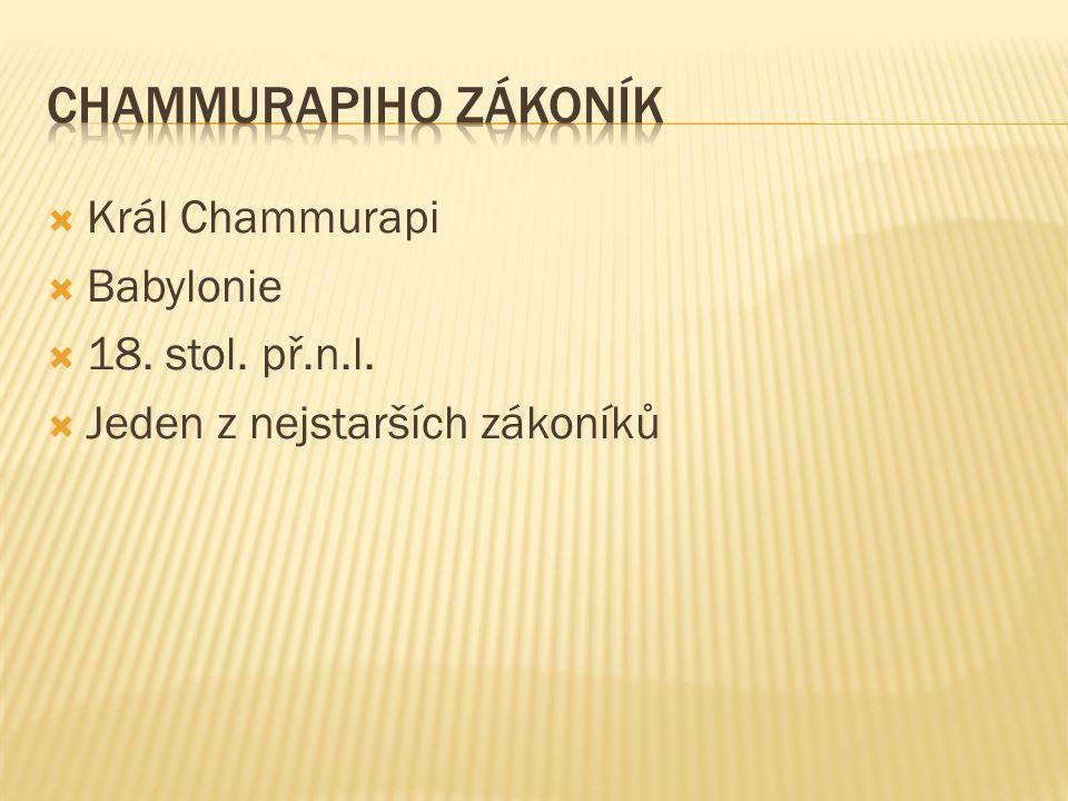 Chammurapiho zákoník Král Chammurapi Babylonie 18. stol. př.n.l.