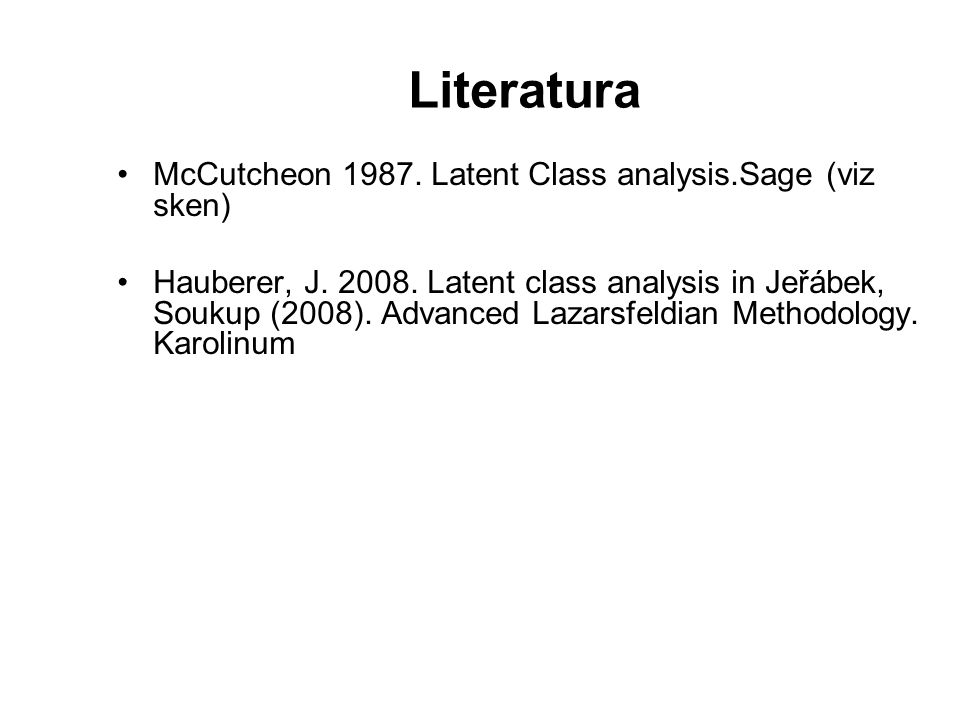 Literatura McCutcheon 1987. Latent Class analysis.Sage (viz sken)