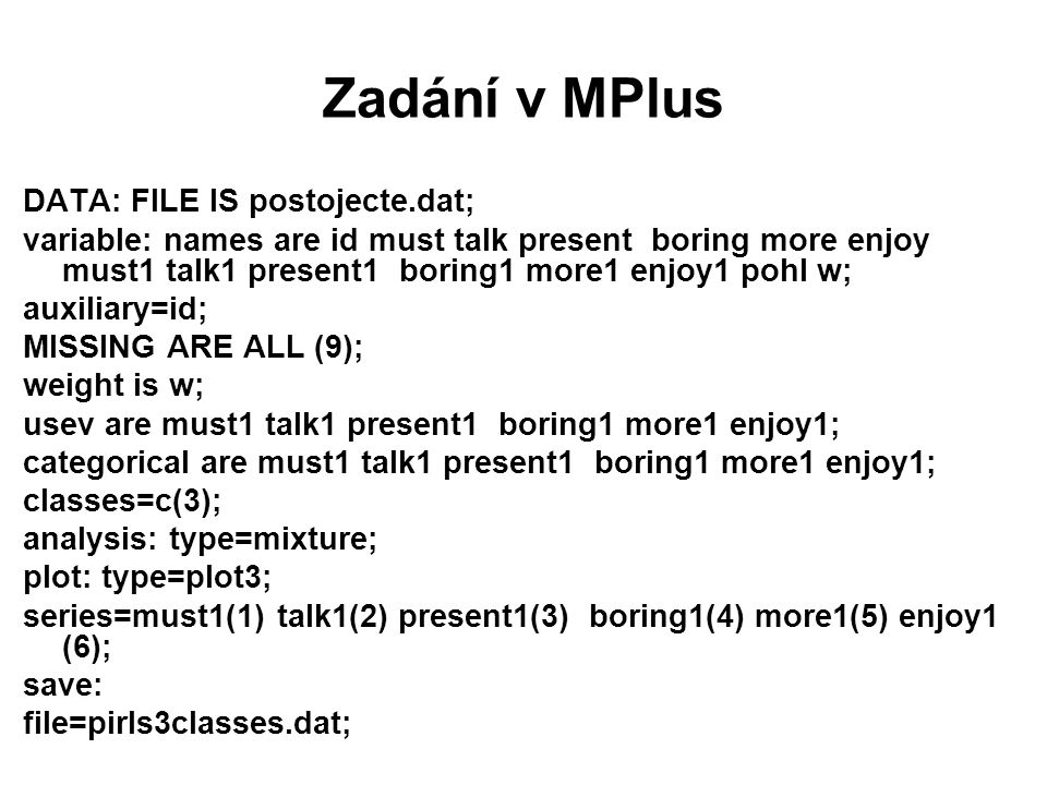 Zadání v MPlus DATA: FILE IS postojecte.dat;