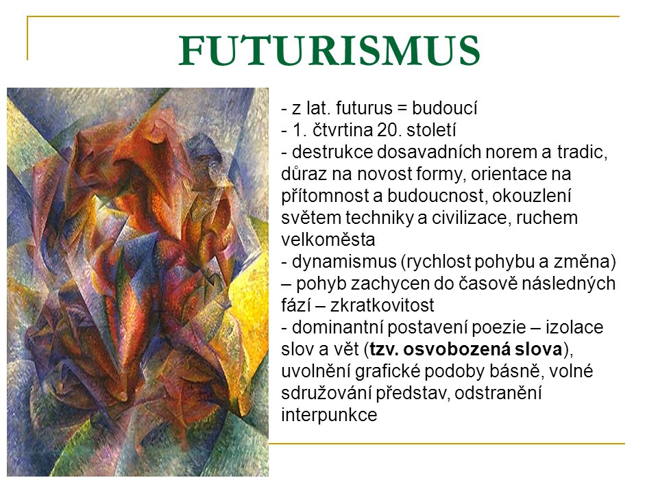 FUTURISMUS z lat. futurus = budoucí 1. čtvrtina 20. století