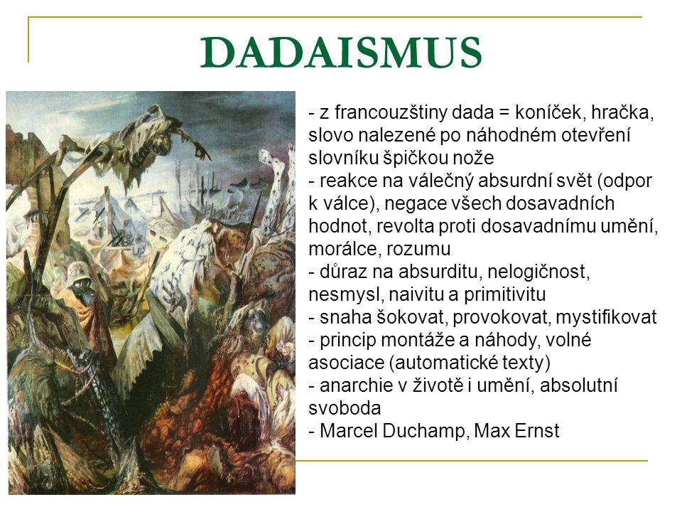 DADAISMUS - z francouzštiny dada = koníček, hračka, slovo nalezené po náhodném otevření slovníku špičkou nože.