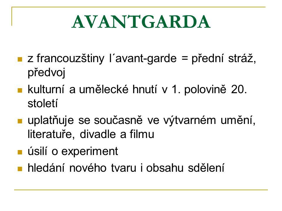 AVANTGARDA z francouzštiny l´avant-garde = přední stráž, předvoj