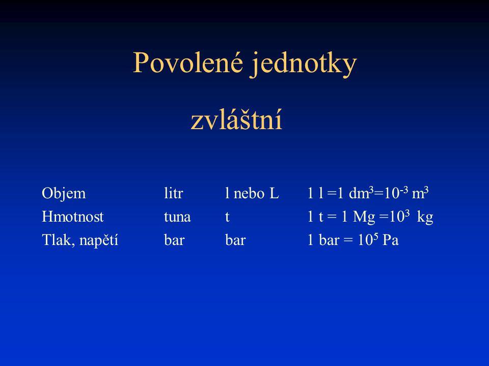 Povolené jednotky zvláštní Objem litr l nebo L 1 l =1 dm3=10-3 m3