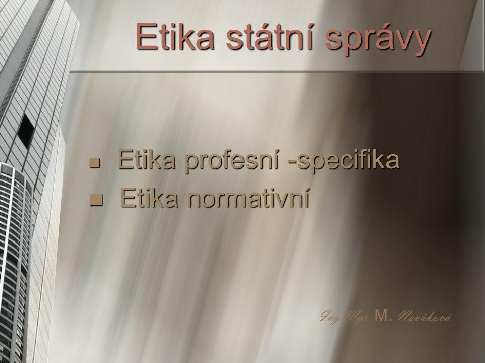 Etika státní správy Etika normativní Etika profesní -specifika