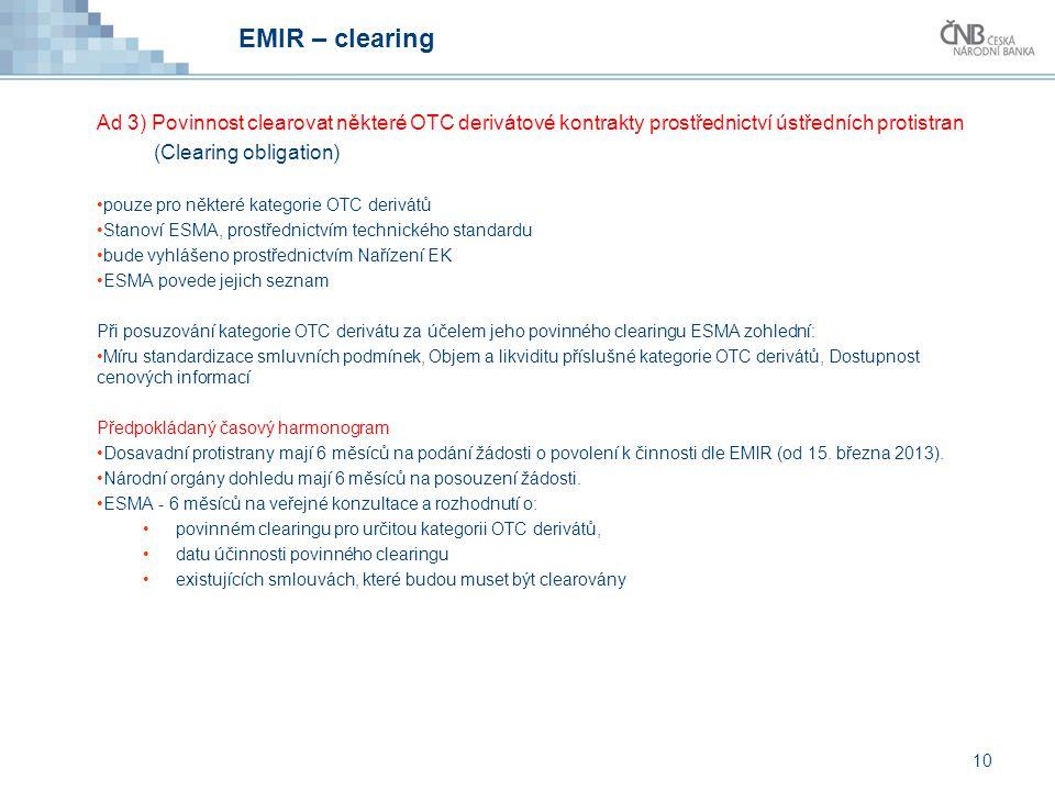 EMIR – clearing Ad 3) Povinnost clearovat některé OTC derivátové kontrakty prostřednictví ústředních protistran.