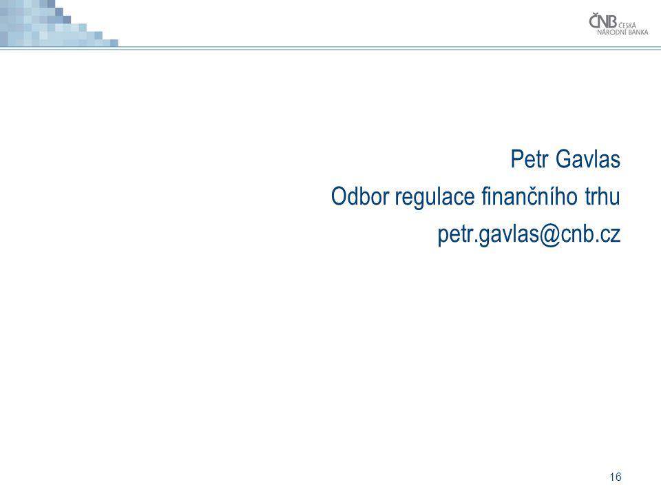 Petr Gavlas Odbor regulace finančního trhu petr.gavlas@cnb.cz