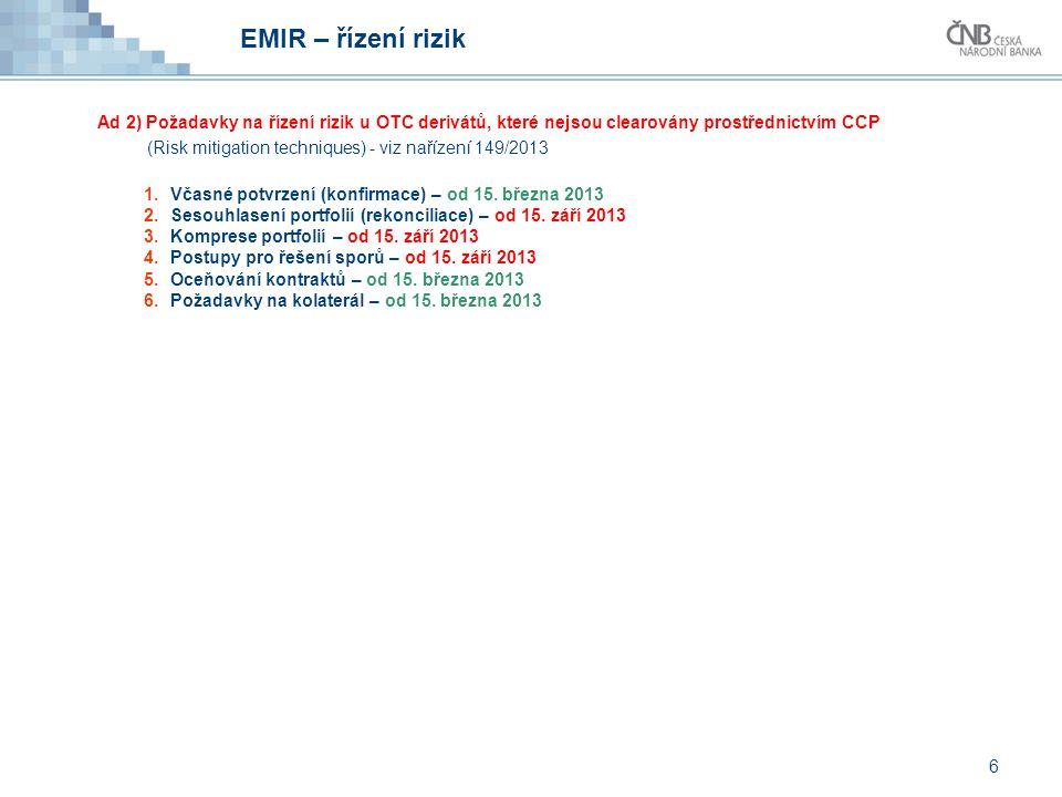 EMIR – řízení rizik Ad 2) Požadavky na řízení rizik u OTC derivátů, které nejsou clearovány prostřednictvím CCP.