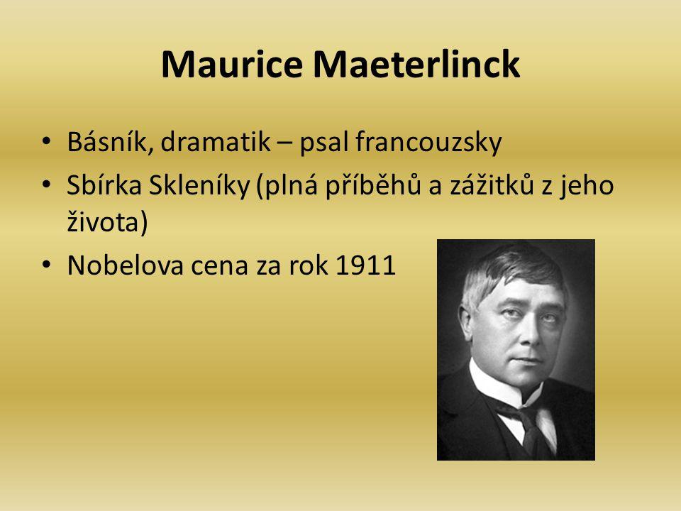 Maurice Maeterlinck Básník, dramatik – psal francouzsky