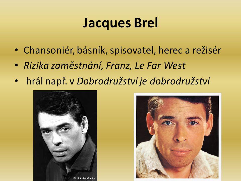 Jacques Brel Chansoniér, básník, spisovatel, herec a režisér