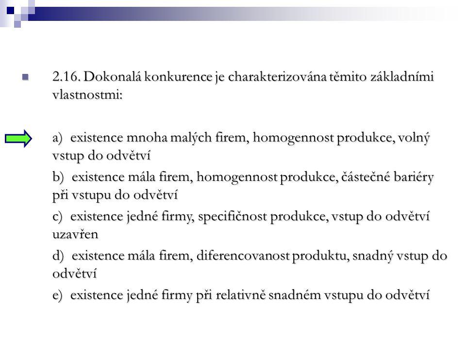2.16. Dokonalá konkurence je charakterizována těmito základními vlastnostmi: