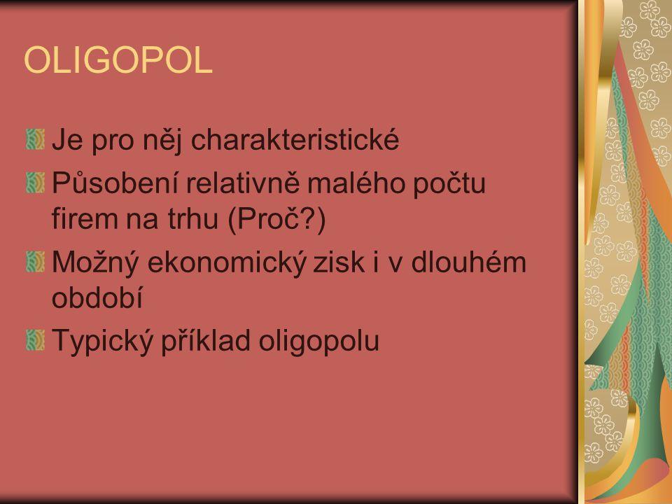 OLIGOPOL Je pro něj charakteristické