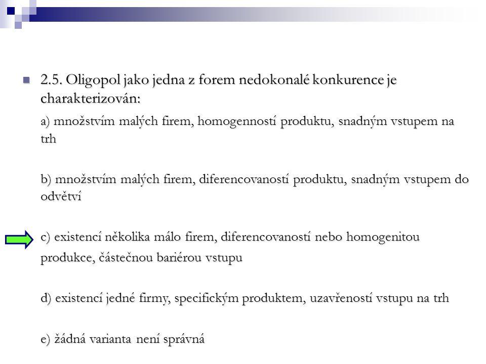 2.5. Oligopol jako jedna z forem nedokonalé konkurence je charakterizován: