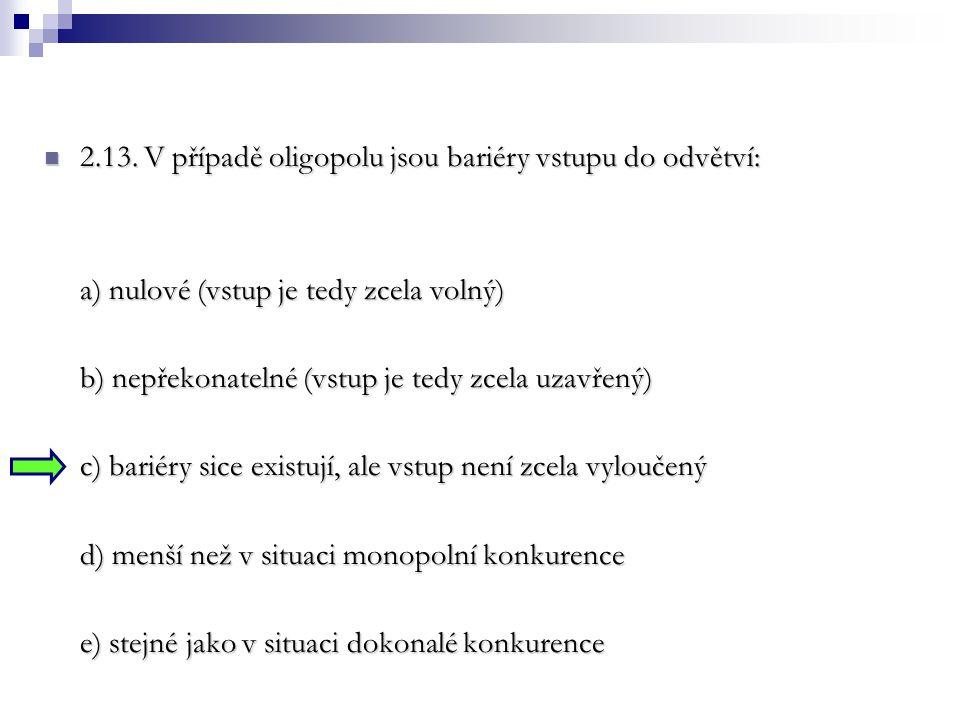 2.13. V případě oligopolu jsou bariéry vstupu do odvětví: