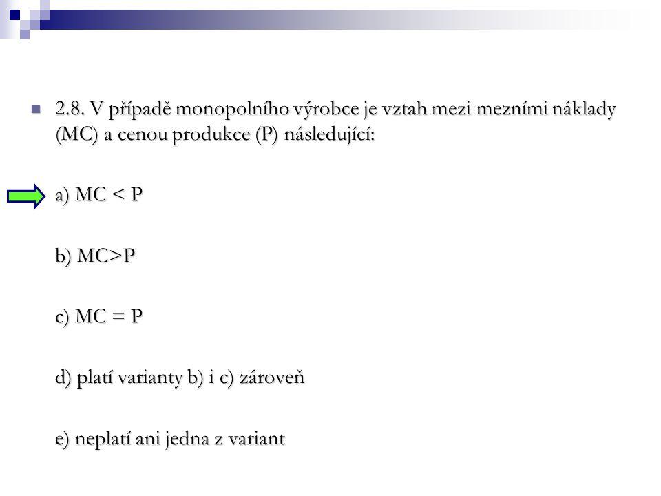 2.8. V případě monopolního výrobce je vztah mezi mezními náklady (MC) a cenou produkce (P) následující: