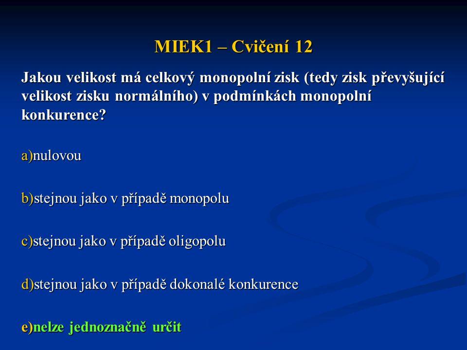 MIEK1 – Cvičení 12 Jakou velikost má celkový monopolní zisk (tedy zisk převyšující velikost zisku normálního) v podmínkách monopolní konkurence