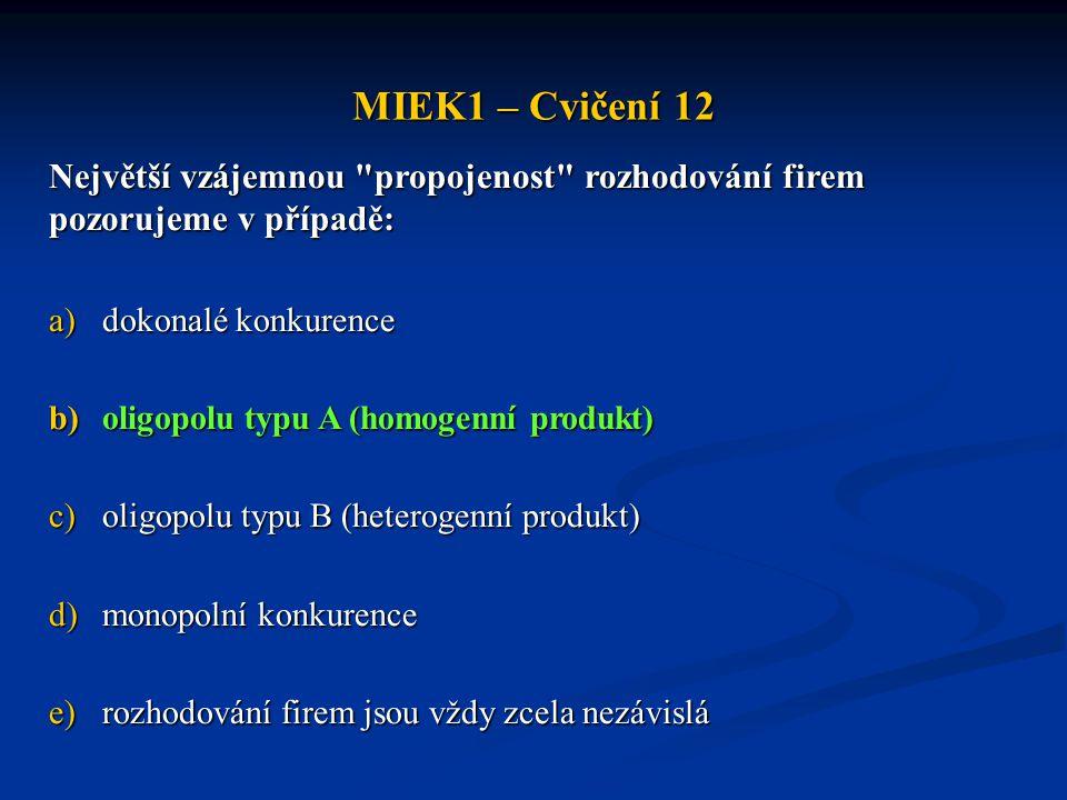 MIEK1 – Cvičení 12 Největší vzájemnou propojenost rozhodování firem pozorujeme v případě: dokonalé konkurence.