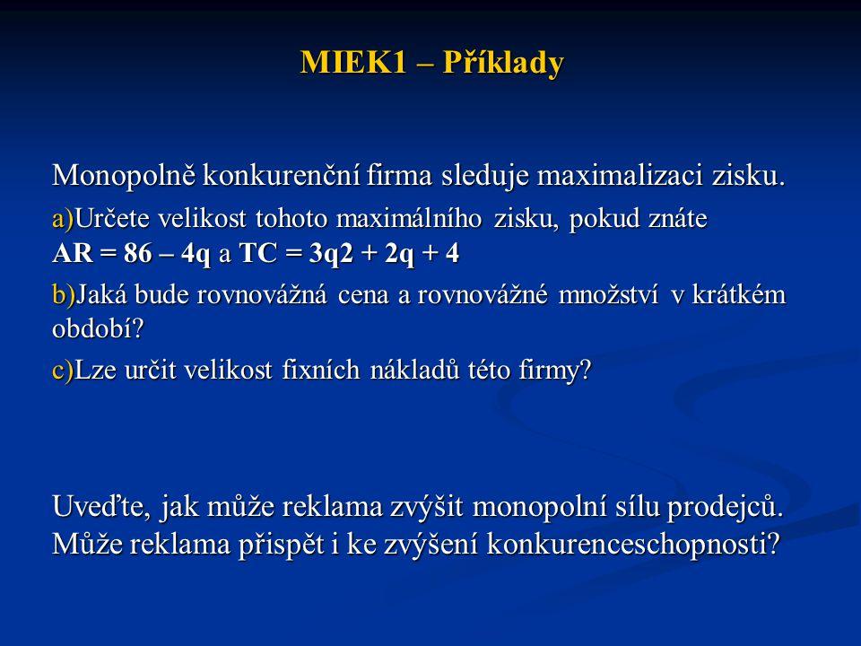MIEK1 – Příklady Monopolně konkurenční firma sleduje maximalizaci zisku.