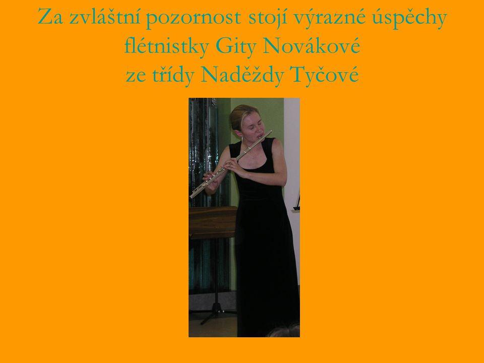 Za zvláštní pozornost stojí výrazné úspěchy flétnistky Gity Novákové ze třídy Naděždy Tyčové