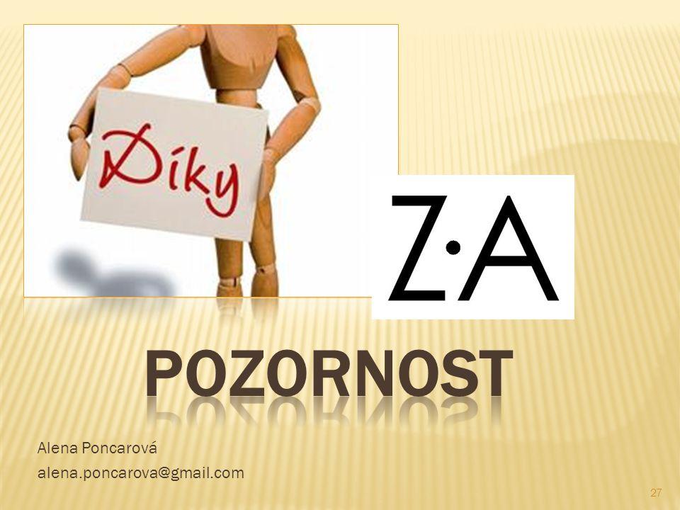 POZORNOST Alena Poncarová alena.poncarova@gmail.com