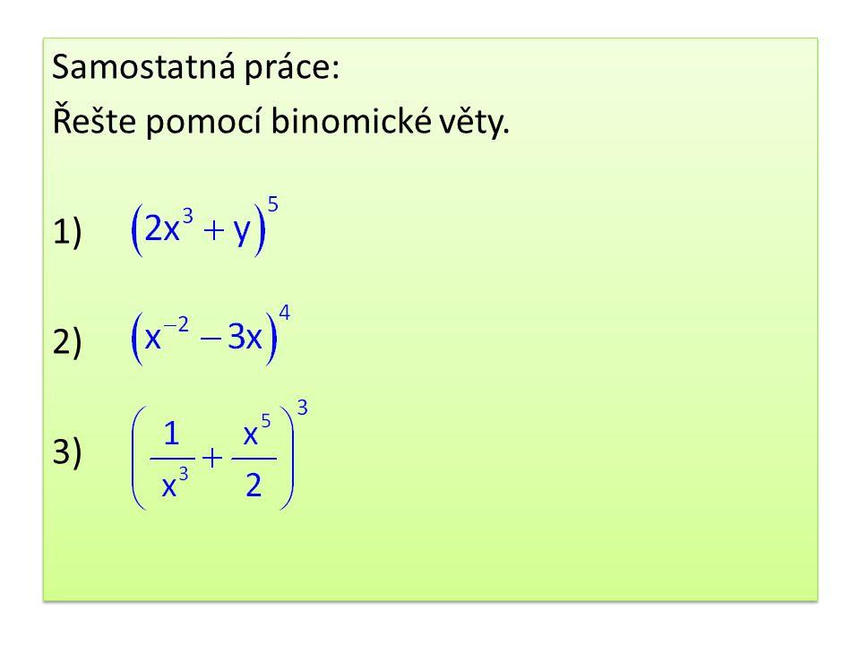 Samostatná práce: Řešte pomocí binomické věty. 1) 2) 3)