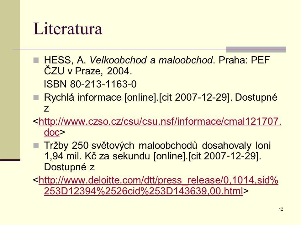 Literatura HESS, A. Velkoobchod a maloobchod. Praha: PEF ČZU v Praze, 2004. ISBN 80-213-1163-0.